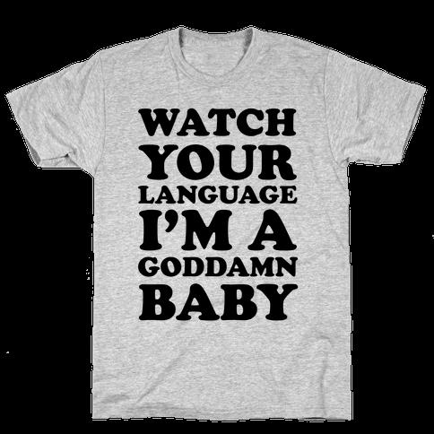 Watch Your Language I'm A Goddamn Baby Mens T-Shirt