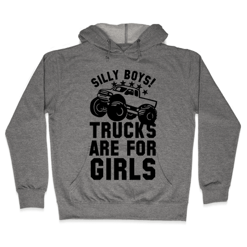 Silly Boys! Trucks Are For Girls Hooded Sweatshirt