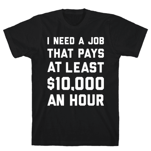 $10,000 An Hour Mens T-Shirt
