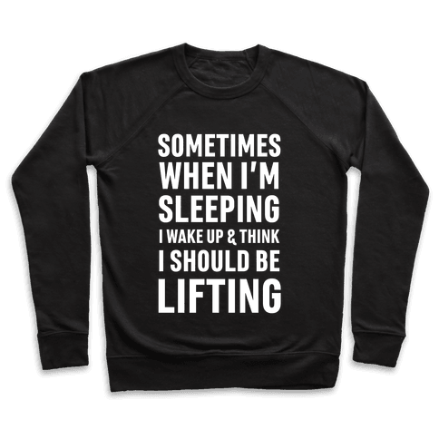 Sometimes I Wake Up And Think I Should Be Lifting Pullover