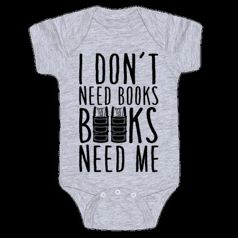 I Don't Need Books, Books Need Me Baby Onesy