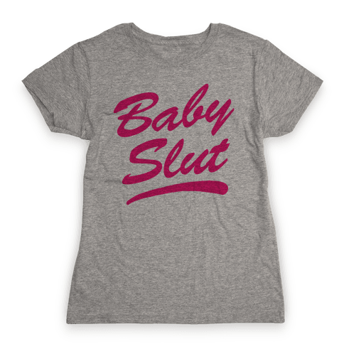 Baby Slut Womens T-Shirt