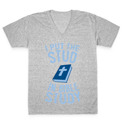 I Put The Stud In Bible Study V-Neck Tee Shirt