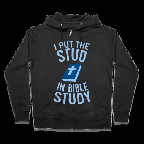 I Put The Stud In Bible Study Zip Hoodie