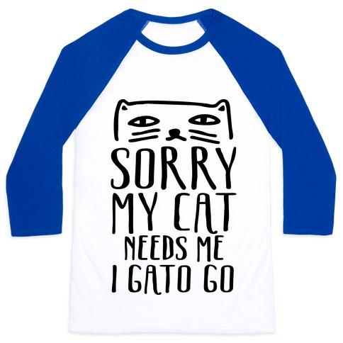 Sorry My Cat Needs Me I Gato Go Baseball Tee