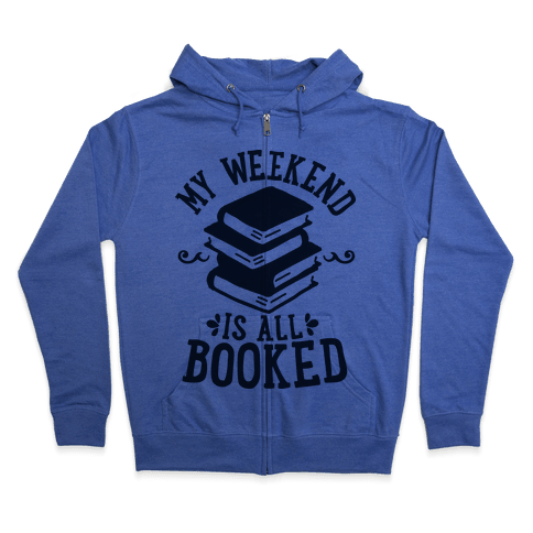 My Weekend is all Booked Zip Hoodie