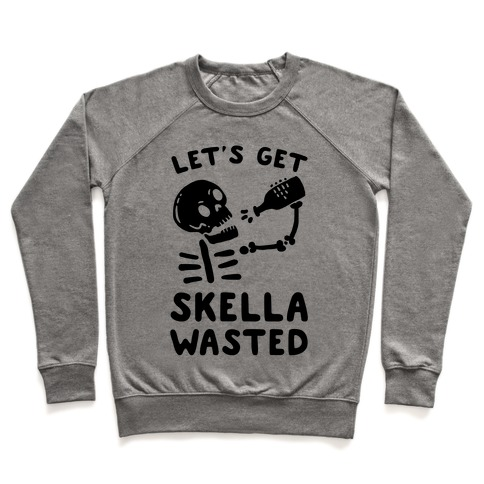 Let's Get Skella Wasted Pullover