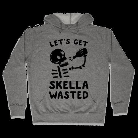 Let's Get Skella Wasted Hooded Sweatshirt