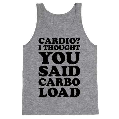 Cardio I Thought You Said Carbo Load Tank Top