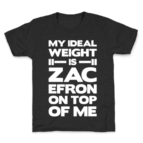 My Ideal Weight Is Zac Efron On Top of Me Kids T-Shirt