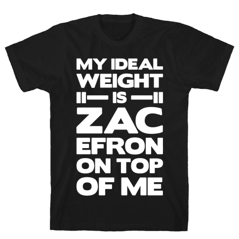 My Ideal Weight Is Zac Efron On Top of Me Mens T-Shirt