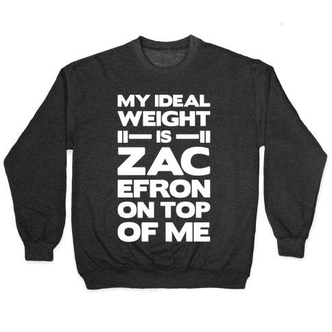 My Ideal Weight Is Zac Efron On Top of Me Pullover