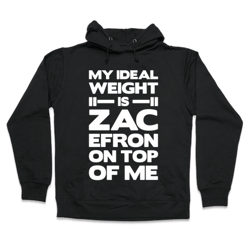 My Ideal Weight Is Zac Efron On Top of Me Hooded Sweatshirt