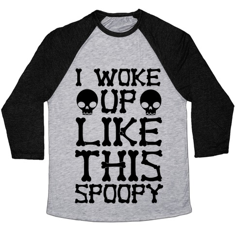 I Woke Up Like This: Spoopy Baseball Tee