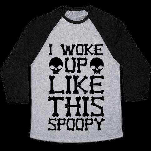 I Woke Up Like This: Spoopy Baseball Tee