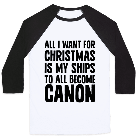 All I Want For Christmas Is My Ships To All Become Canon Baseball Tee