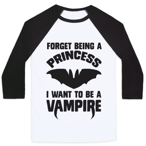 Forget Being A Princess I Want To Be A Vampire Baseball Tee