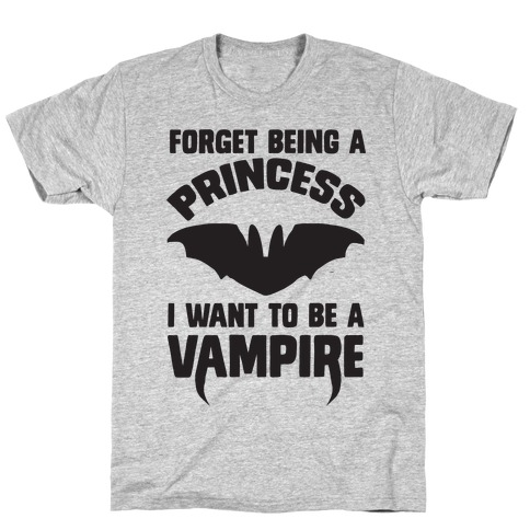 Forget Being A Princess I Want To Be A Vampire Mens T-Shirt