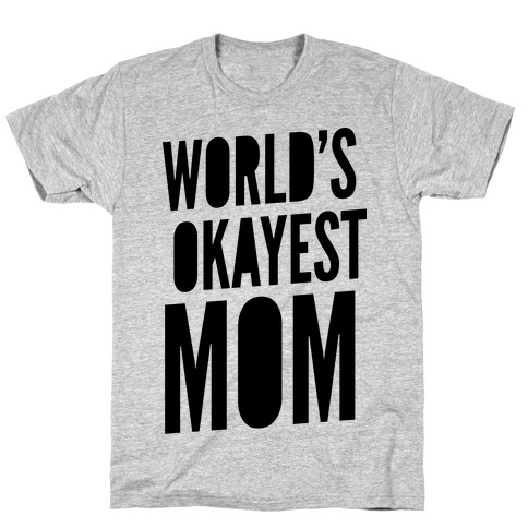 World's Okayest Mom T-Shirt