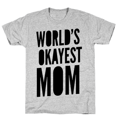 World's Okayest Mom Mens T-Shirt