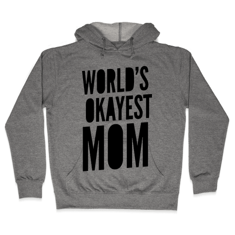 World's Okayest Mom Hooded Sweatshirt