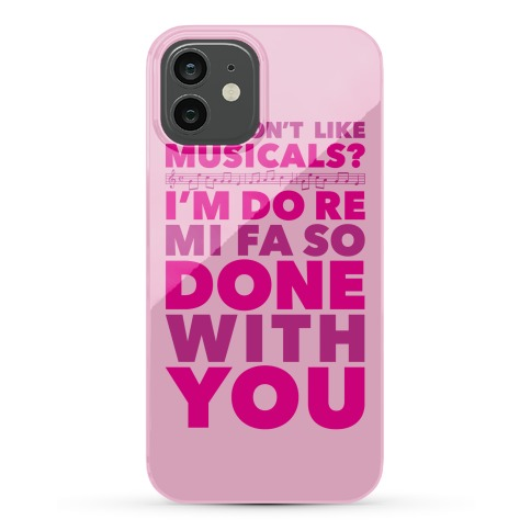 I'm Do Re Mi Fa So Done With You Phone Case