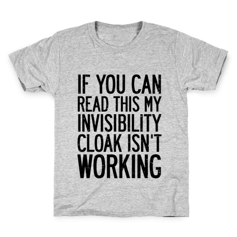 If You Can Read This My Invisibility Cloak Isn't Working Kids T-Shirt