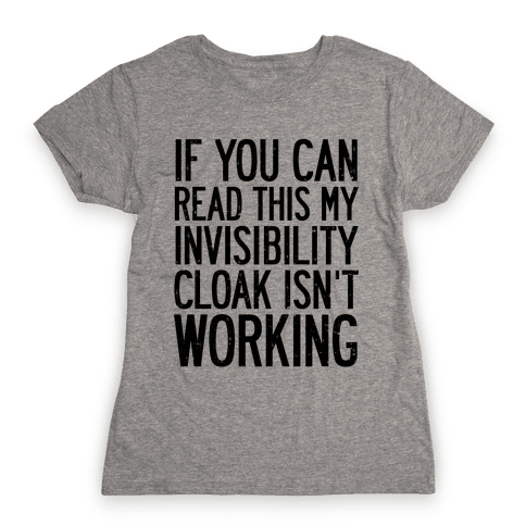 If You Can Read This My Invisibility Cloak Isn't Working Womens T-Shirt