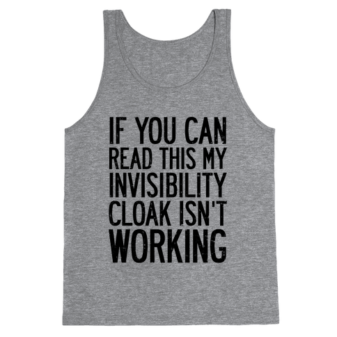 If You Can Read This My Invisibility Cloak Isn't Working Tank Top