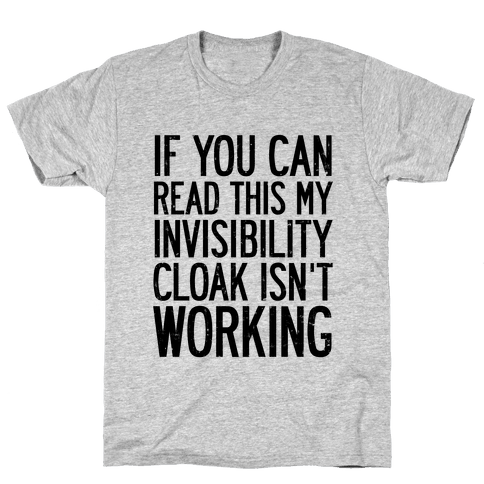 If You Can Read This My Invisibility Cloak Isn't Working Mens T-Shirt