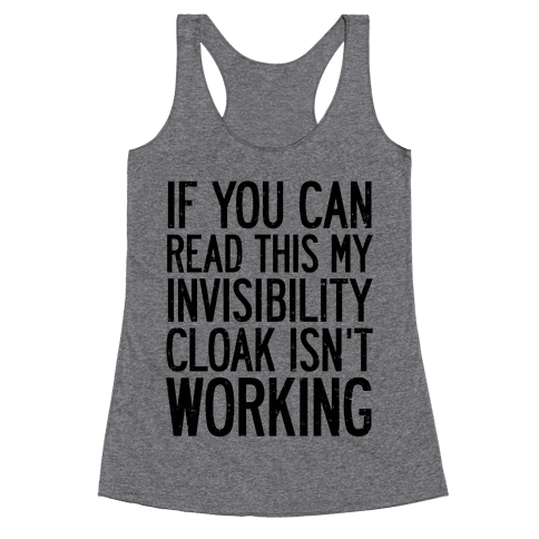 If You Can Read This My Invisibility Cloak Isn't Working Racerback Tank Top