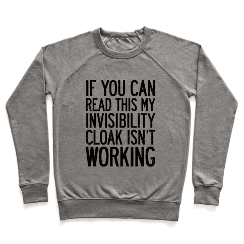 If You Can Read This My Invisibility Cloak Isn't Working Pullover