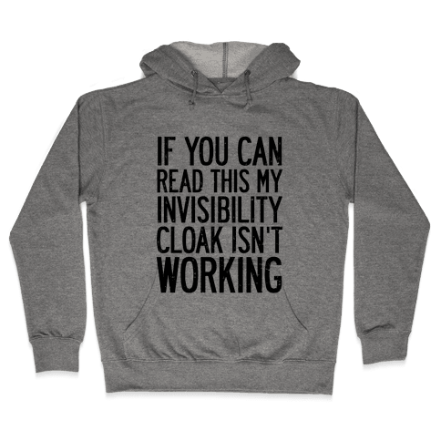 If You Can Read This My Invisibility Cloak Isn't Working Hooded Sweatshirt