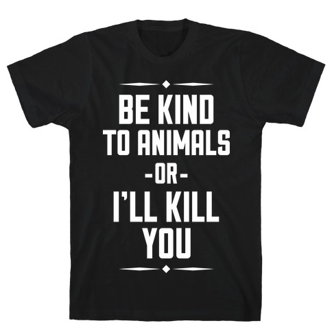 Be Kind to Animals T-Shirt