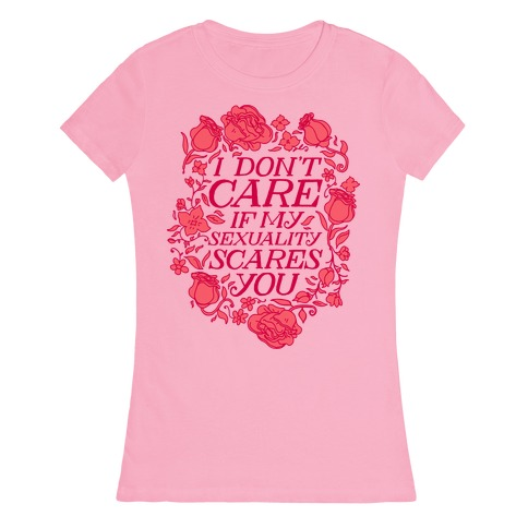 I Don't Care if My Sexuality Scares You Womens T-Shirt