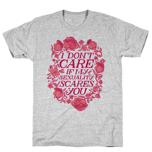 I Don't Care if My Sexuality Scares You Mens T-Shirt