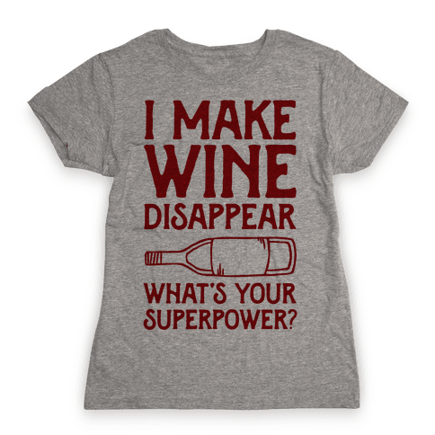 I Make Wine Disappear What's Your Superpower? Womens T-Shirt