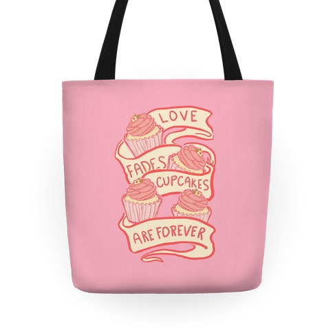 Love Fades Cupcakes Are Forever Tote