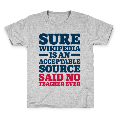 Sure Wikipedia Is An Acceptable Source Said No Teacher Ever Kids T-Shirt