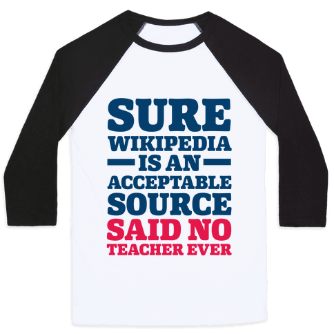 Sure Wikipedia Is An Acceptable Source Said No Teacher Ever Baseball Tee
