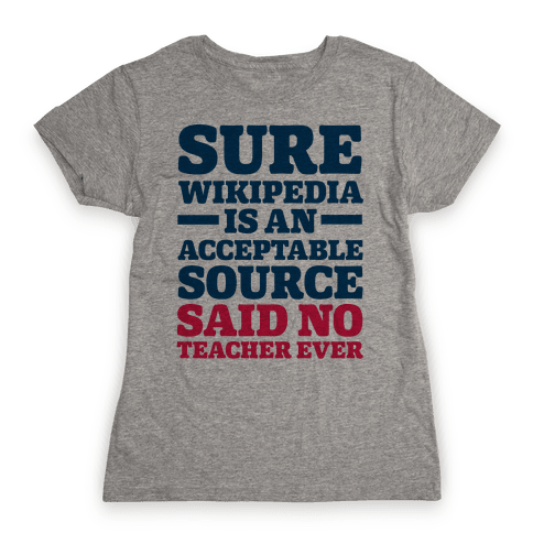 Sure Wikipedia Is An Acceptable Source Said No Teacher Ever Womens T-Shirt