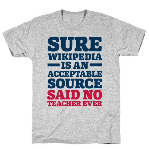 Sure Wikipedia Is An Acceptable Source Said No Teacher Ever Mens T-Shirt