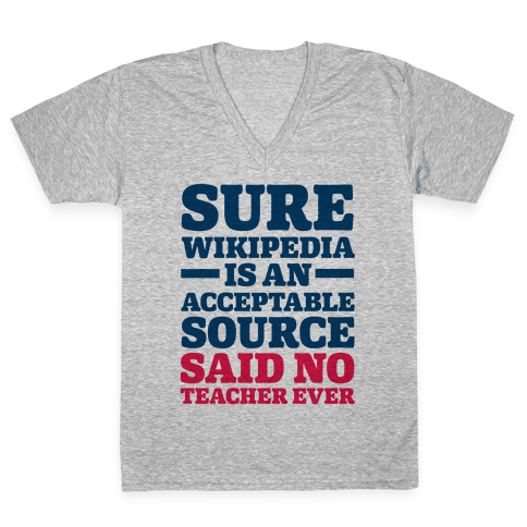 Sure Wikipedia Is An Acceptable Source Said No Teacher Ever V-Neck Tee Shirt