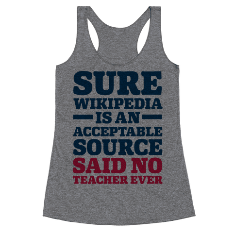 Sure Wikipedia Is An Acceptable Source Said No Teacher Ever Racerback Tank Top