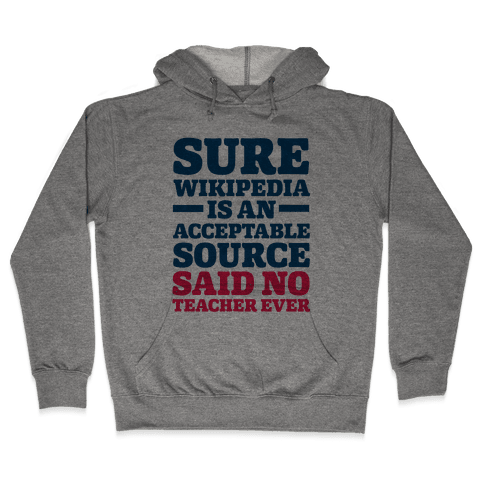 Sure Wikipedia Is An Acceptable Source Said No Teacher Ever Hooded Sweatshirt