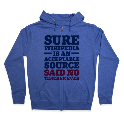 Sure Wikipedia Is An Acceptable Source Said No Teacher Ever Zip Hoodie