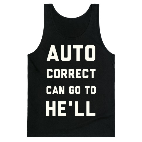 Auto Correct Can Go to He'll Tank Top