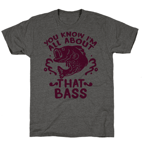 You Know I'm All about That Bass Fish