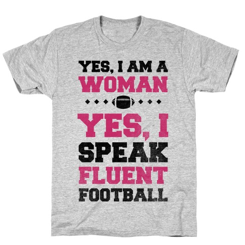 Yes, I Am A Woman, Yes, I Speak Fluent Football T-Shirt