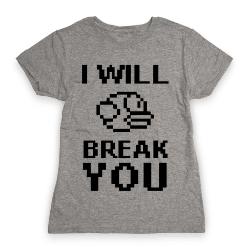 I Will Break You (Flappy Bird) Womens T-Shirt